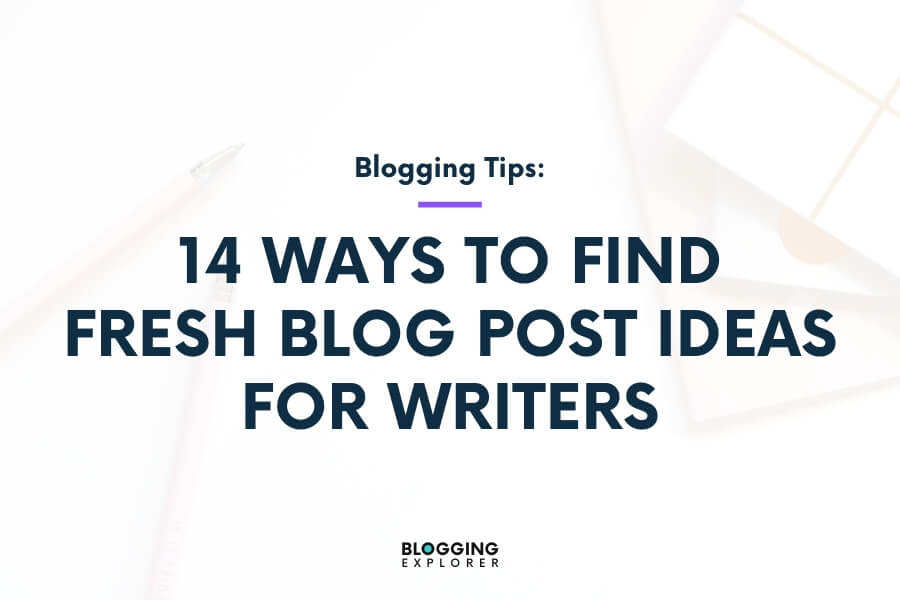 14 Quick Ways to Find Blog Post Ideas for Writers