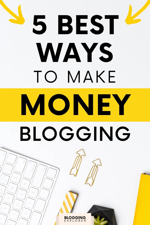 5 best ways to make money blogging - Blogging Explorer