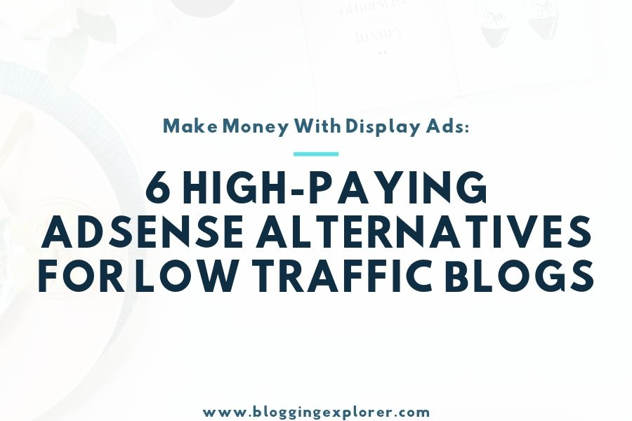 6 Top Adsense Alternatives for Low Traffic Blogs in 2020