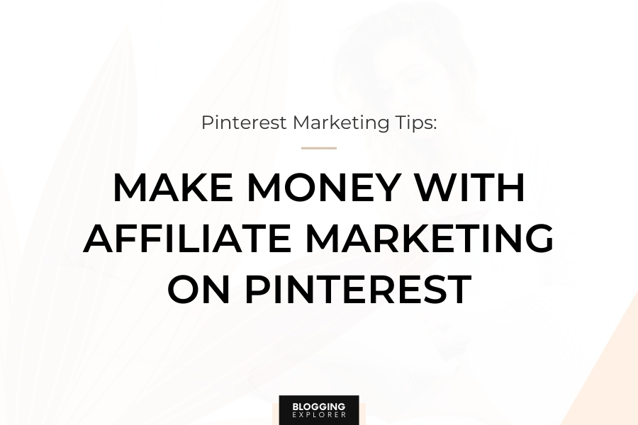 Affiliate Marketing on Pinterest: The Ultimate Guide (To Make Money)