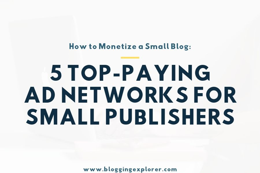 5 Best Ad Networks for Small Publishers in 2019 - Blogging