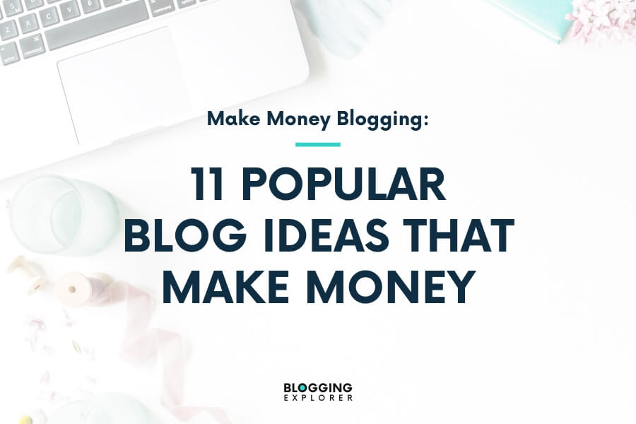 11 Popular Blog Ideas That Make Money in 2020