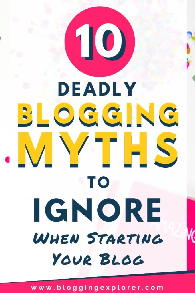 Blogging myths and misconceptions you should ignore when you start a blog from scratch to grow your blog and make money from blogging - Blogging tips for beginners