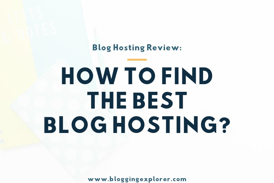 How to Find the Best Blog Hosting in 2020? Blog Hosting Review