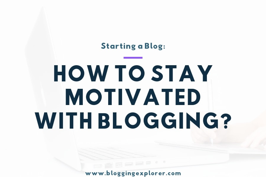 How to Stay Motivated When You Start Blogging
