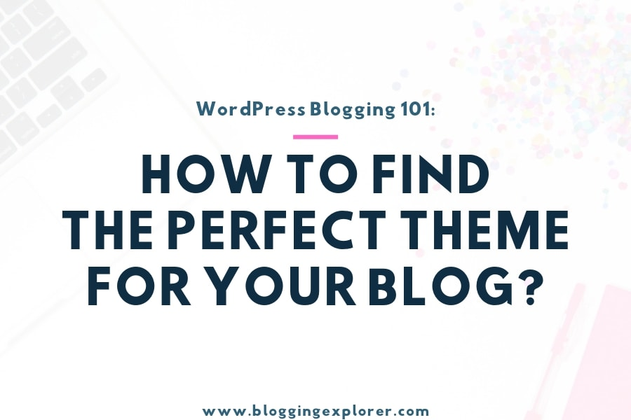 How to Find the Perfect WordPress Theme for Blogging