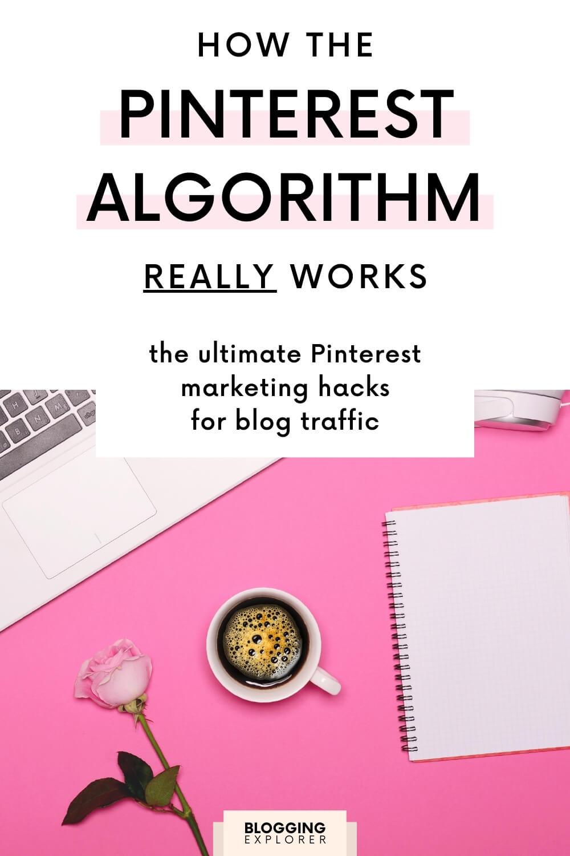 How the Pinterest algorithm really works - Pinterest marketing for blog traffic - Blogging Explorer