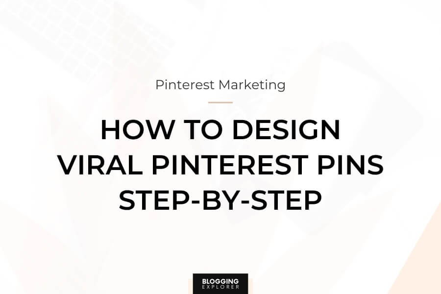 How to Design Viral Pins for Pinterest: The Ultimate Guide (In 2021)