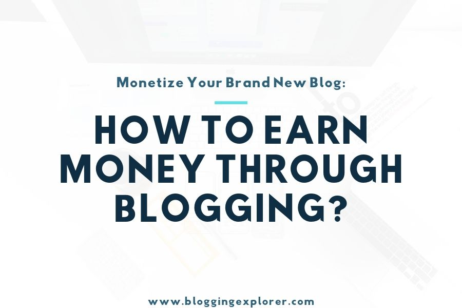 How to Earn Money Through Blogging: 4 Money-Making Ideas for Beginners