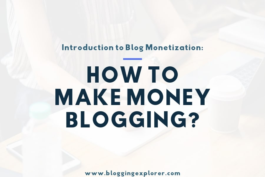 How to Monetize Your Blog? 5 Powerful Ways to Make Money Blogging