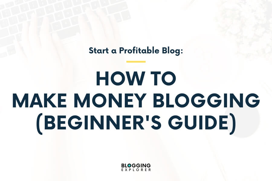 How to Make Money Blogging for Beginners (2020): Step-by-Step Guide