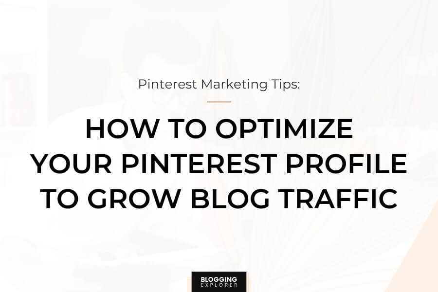 How to Optimize Your Pinterest Profile to Grow Blog Traffic Faster