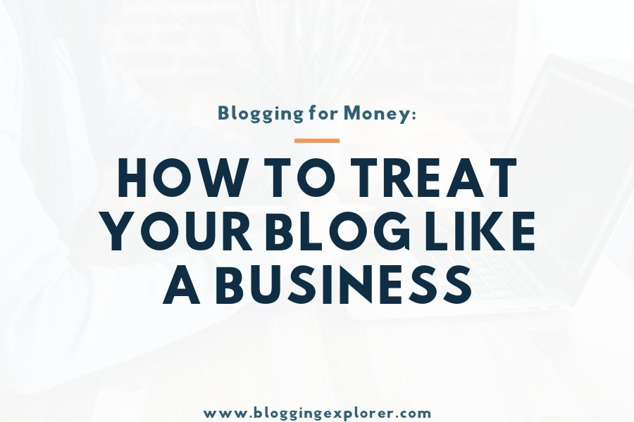 How to Treat Your Blog Like a Business? 8 Practical Tips