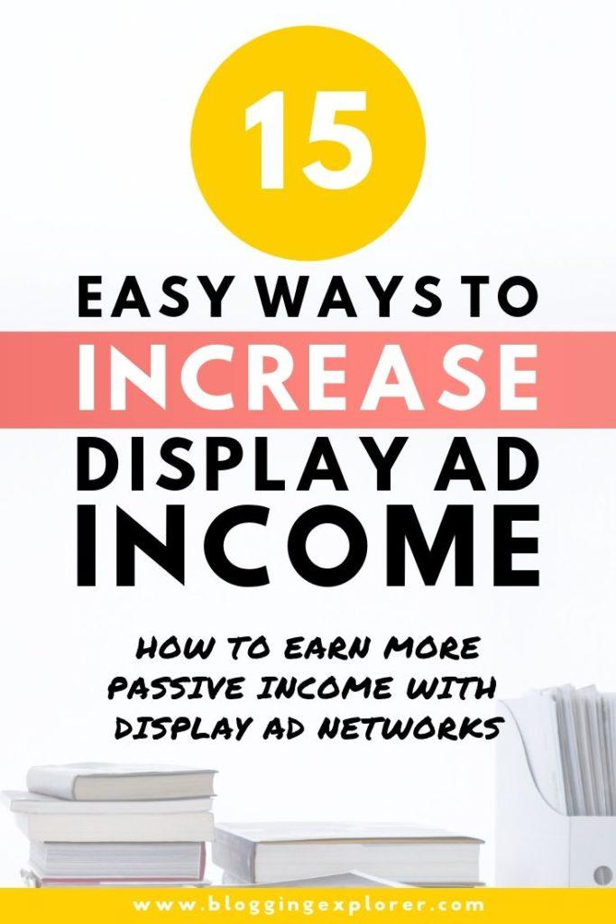 Increase display ad income and revenue for more passive income