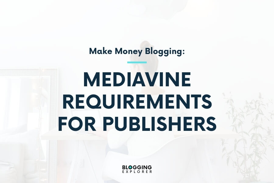 Mediavine Requirements in 2020: What You Must Know (And How to Reach Them)