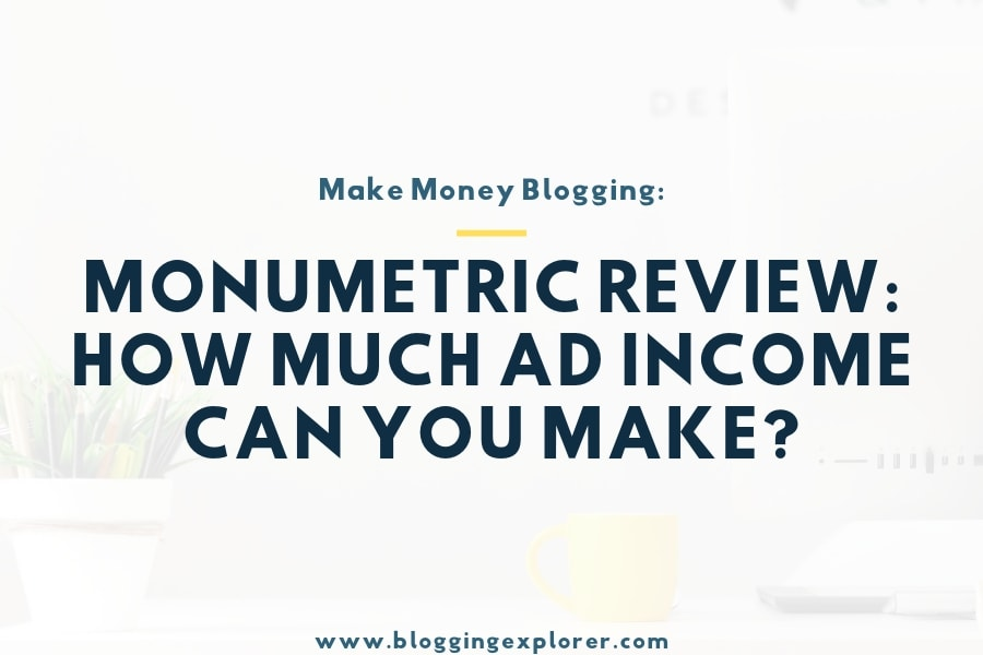 Monumetric Review: How to Increase Your Blog Income With Display Ads