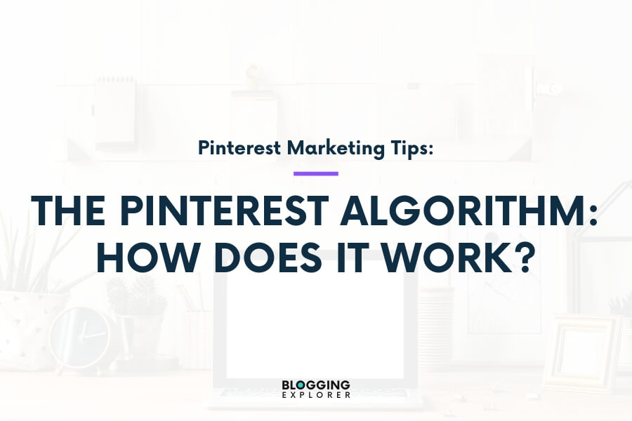 Pinterest Algorithm (2021): How to Grow Your Blog Traffic More Easily