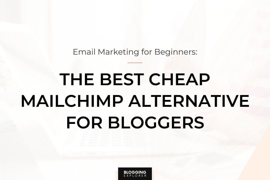 The Best Cheap Mailchimp Alternative in 2021: The Ultimate Guide