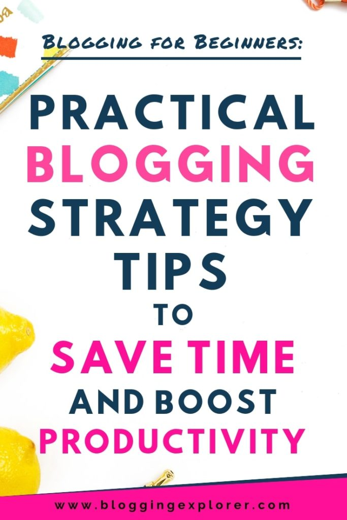 The best practical blogging strategy tips to boost productivity and save time for beginners