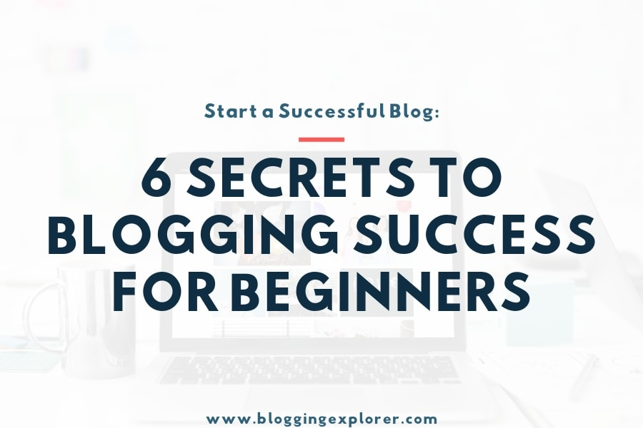 6 Secrets to Successful Blogging for Beginners in 2021