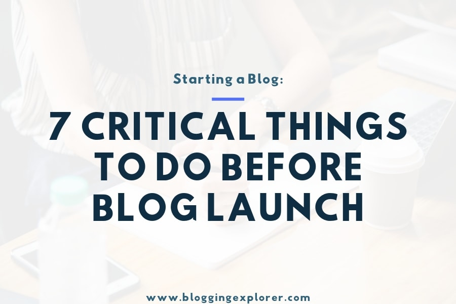 7 Things You MUST Do Before You Launch Your Blog in 2020