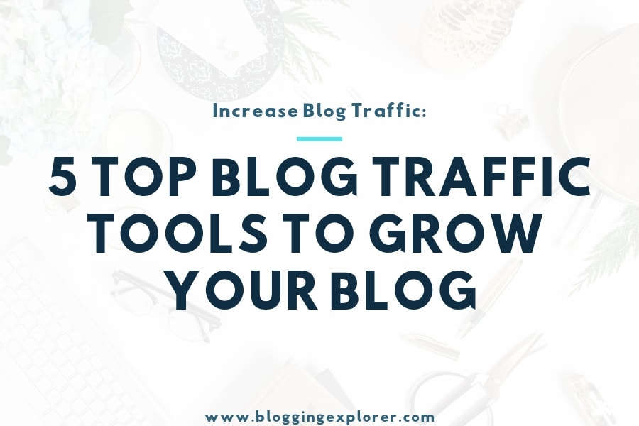 Growing Your Blog: 7 Powerful Blog Traffic Tools in 2020