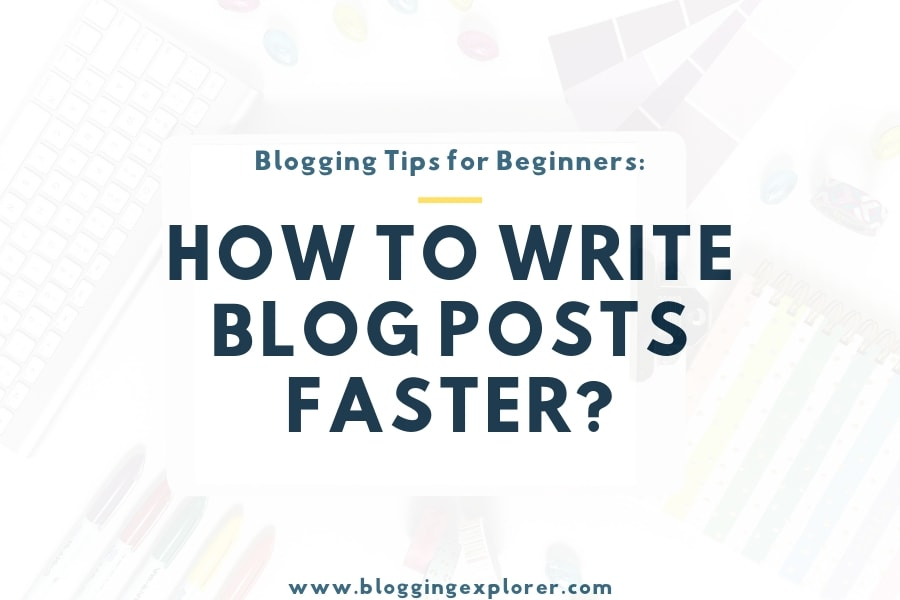 6 Time-Saving Tips to Write Blog Posts Faster in 2020